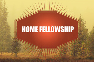 HOME FELLOWSHIP